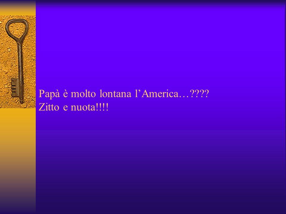 Papà è molto lontana lAmerica…???? Zitto e nuota!!!!