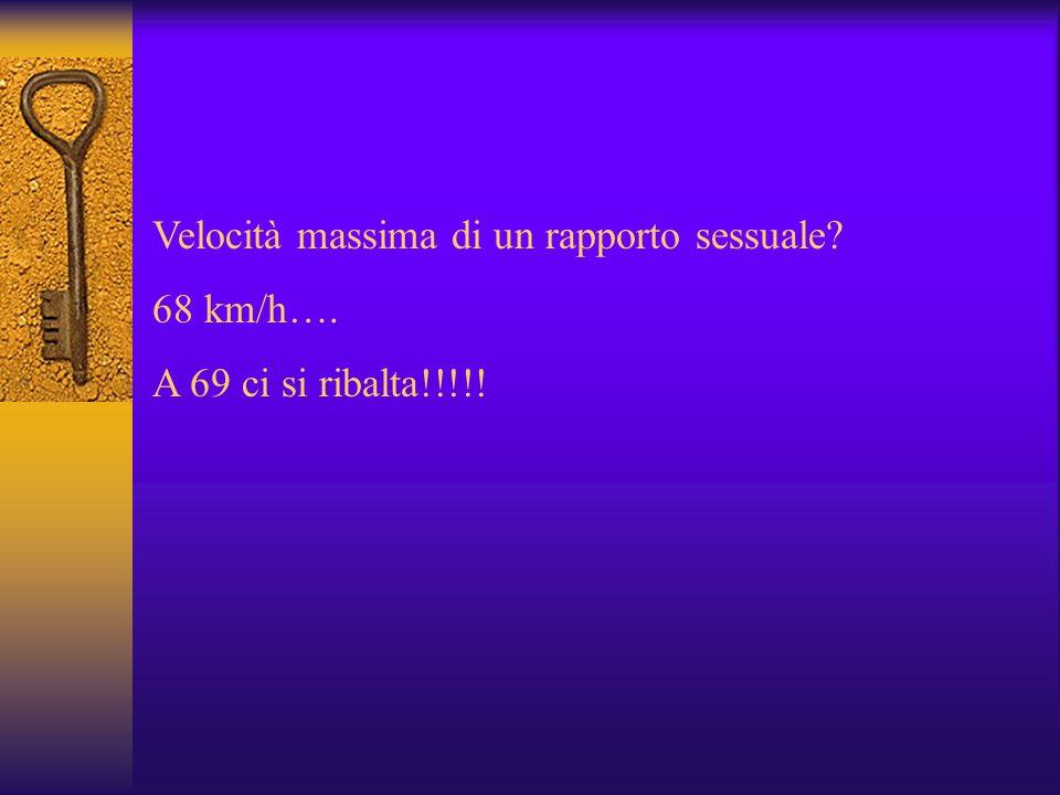 Velocità massima di un rapporto sessuale? 68 km/h…. A 69 ci si ribalta!!!!!