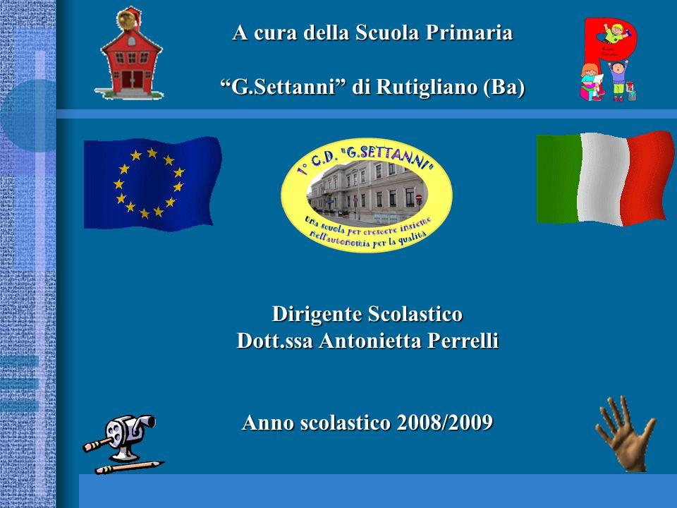 A cura della Scuola Primaria G.Settanni di Rutigliano (Ba) Dirigente Scolastico Dott.ssa Antonietta Perrelli Anno scolastico 2008/2009