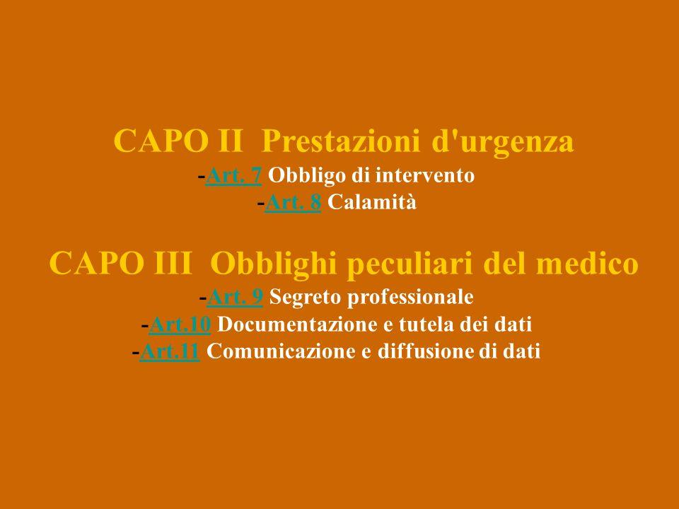 CAPO II Prestazioni d'urgenza -Art. 7 Obbligo di intervento -Art. 8 CalamitàArt. 7Art. 8 CAPO III Obblighi peculiari del medico -Art. 9 Segreto profes