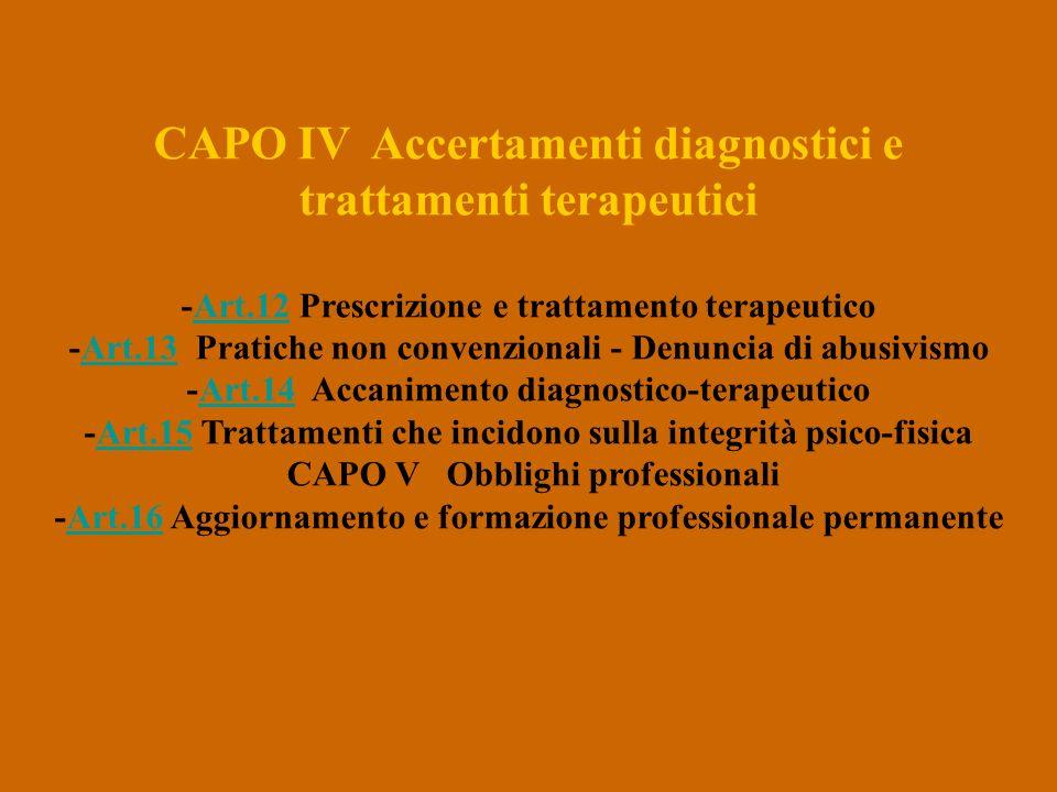 CAPO IV Accertamenti diagnostici e trattamenti terapeutici -Art.12 Prescrizione e trattamento terapeutico -Art.13 Pratiche non convenzionali - Denunci