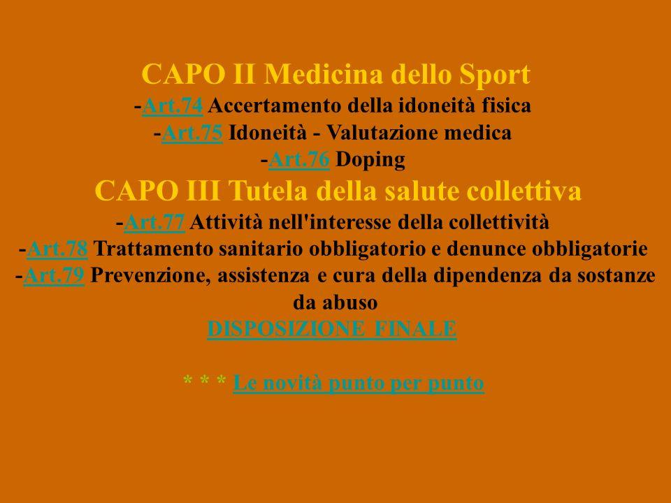 CAPO II Medicina dello Sport -Art.74 Accertamento della idoneità fisica -Art.75 Idoneità - Valutazione medica -Art.76 DopingArt.74Art.75Art.76 CAPO II