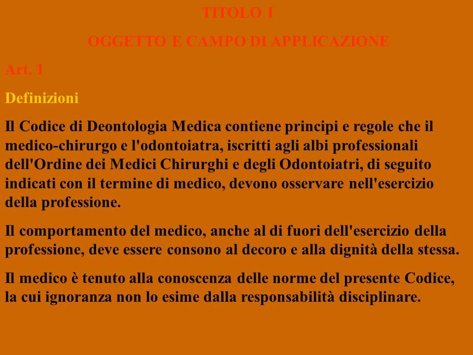TITOLO I OGGETTO E CAMPO DI APPLICAZIONE Art. 1 Definizioni Il Codice di Deontologia Medica contiene principi e regole che il medico-chirurgo e l'odon