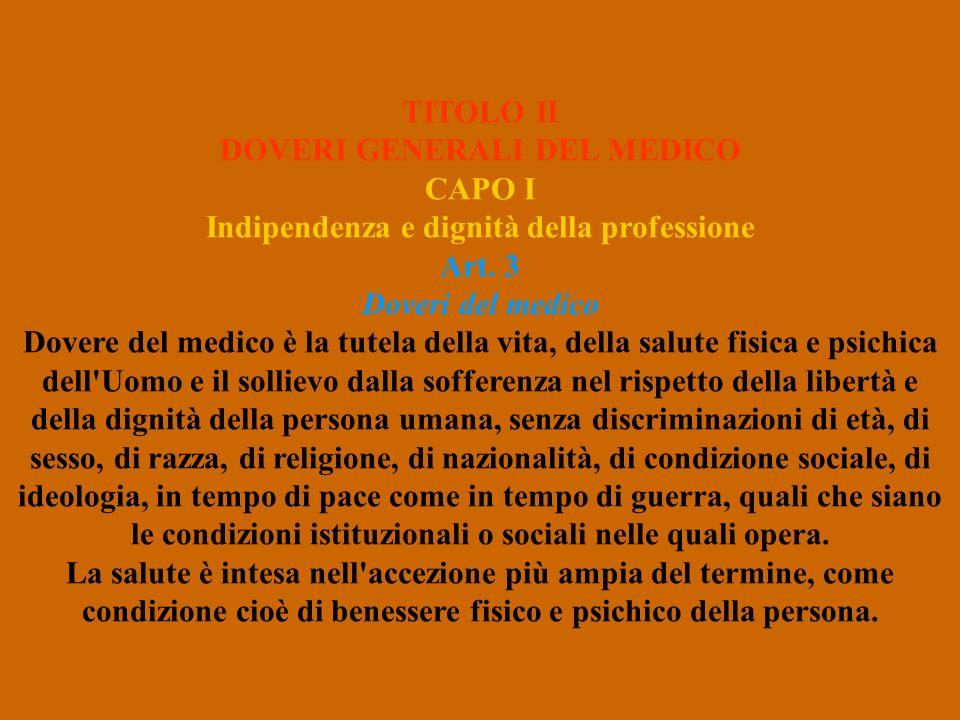 TITOLO II DOVERI GENERALI DEL MEDICO CAPO I Indipendenza e dignità della professione Art. 3 Doveri del medico Dovere del medico è la tutela della vita