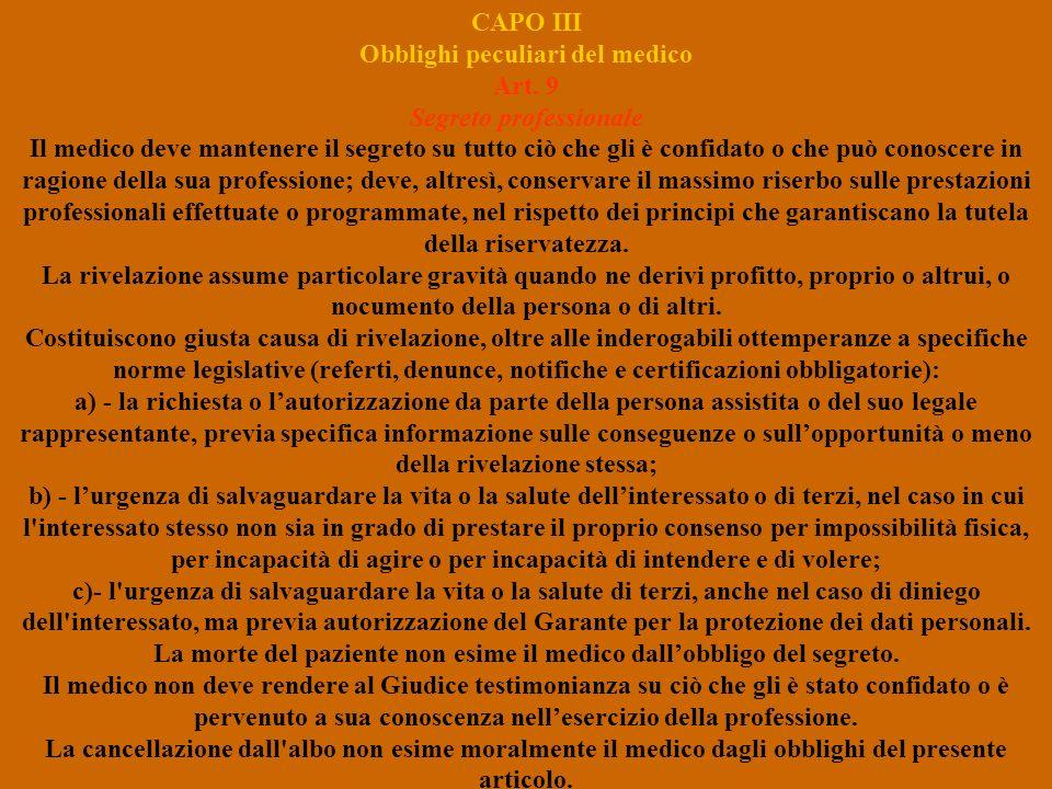 CAPO III Obblighi peculiari del medico Art. 9 Segreto professionale Il medico deve mantenere il segreto su tutto ciò che gli è confidato o che può con