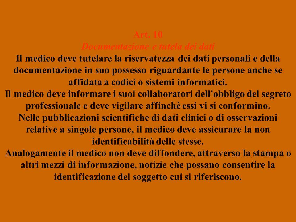 Art. 10 Documentazione e tutela dei dati Il medico deve tutelare la riservatezza dei dati personali e della documentazione in suo possesso riguardante