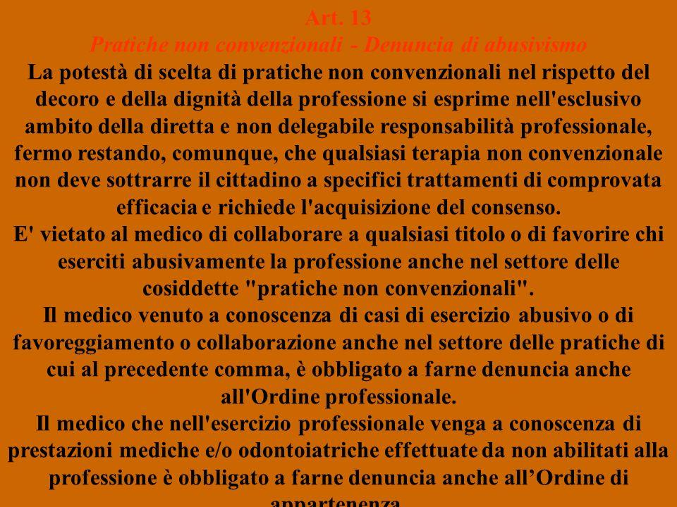 Art. 13 Pratiche non convenzionali - Denuncia di abusivismo La potestà di scelta di pratiche non convenzionali nel rispetto del decoro e della dignità