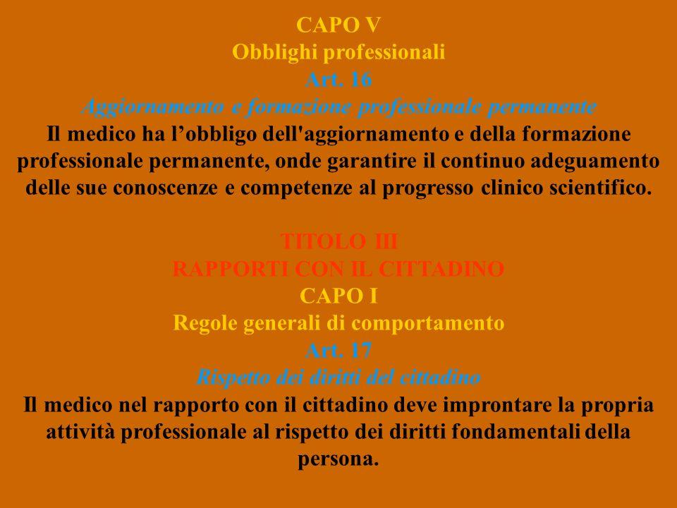 CAPO V Obblighi professionali Art. 16 Aggiornamento e formazione professionale permanente Il medico ha lobbligo dell'aggiornamento e della formazione