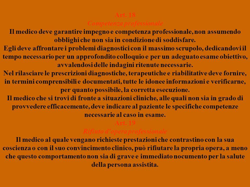 Art. 18 Competenza professionale Il medico deve garantire impegno e competenza professionale, non assumendo obblighi che non sia in condizione di sodd