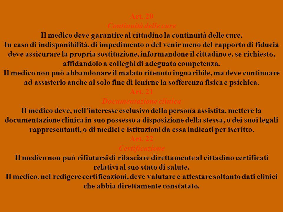 Art. 20 Continuità delle cure Il medico deve garantire al cittadino la continuità delle cure. In caso di indisponibilità, di impedimento o del venir m
