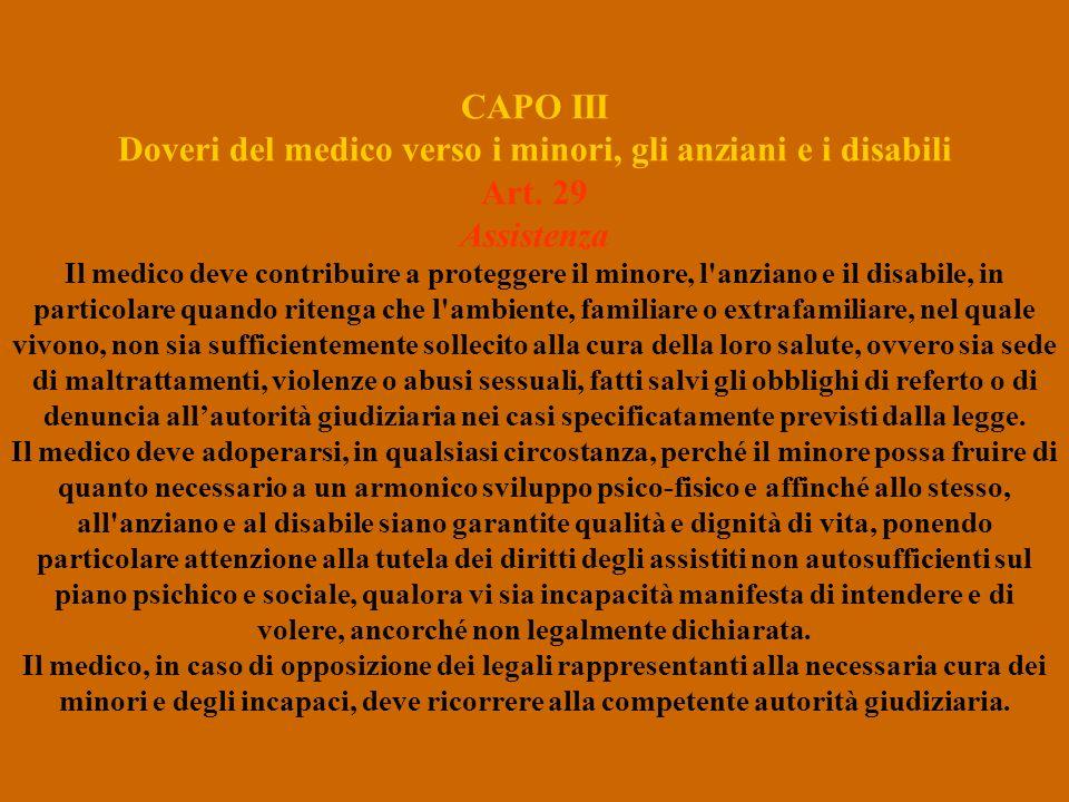 CAPO III Doveri del medico verso i minori, gli anziani e i disabili Art. 29 Assistenza Il medico deve contribuire a proteggere il minore, l'anziano e