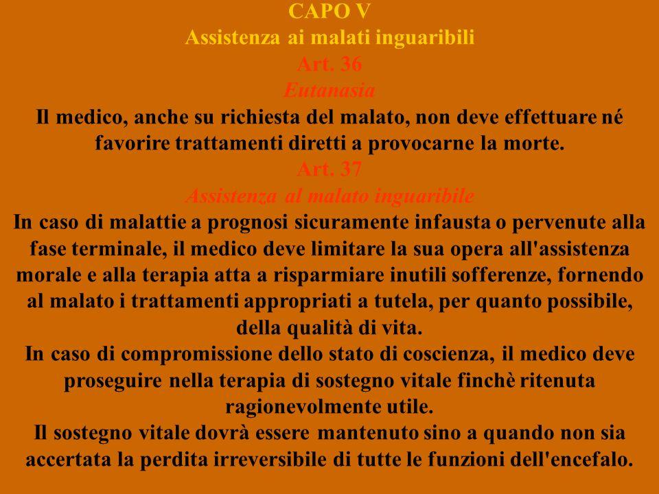 CAPO V Assistenza ai malati inguaribili Art. 36 Eutanasia Il medico, anche su richiesta del malato, non deve effettuare né favorire trattamenti dirett