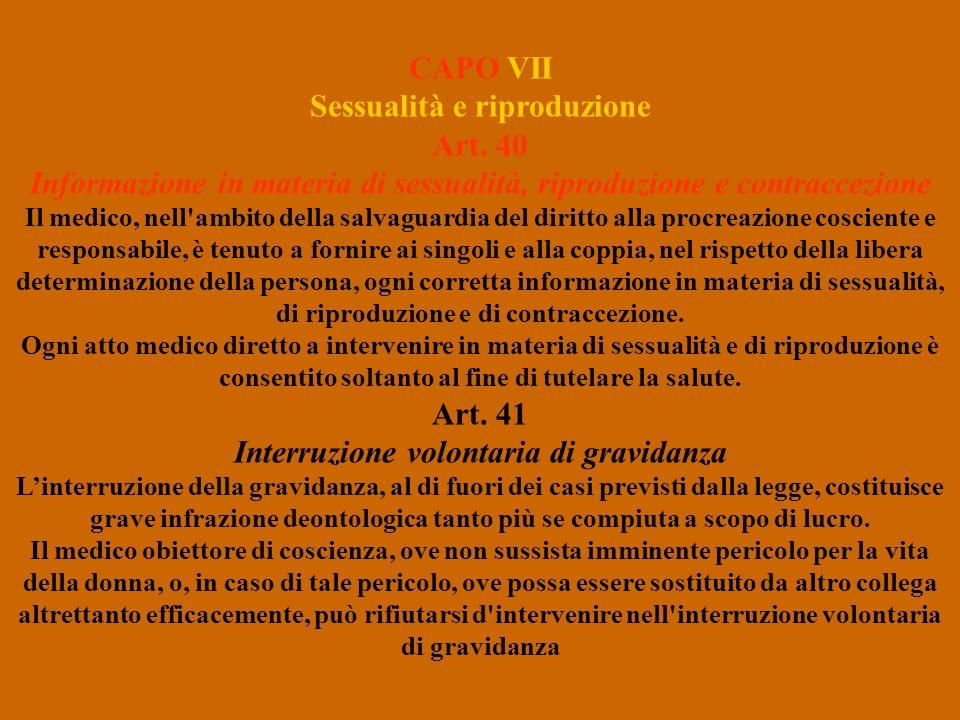 CAPO VII Sessualità e riproduzione Art. 40 Informazione in materia di sessualità, riproduzione e contraccezione Il medico, nell'ambito della salvaguar