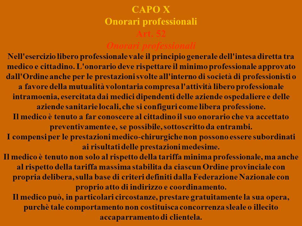 CAPO X Onorari professionali Art. 52 Onorari professionali Nell'esercizio libero professionale vale il principio generale dell'intesa diretta tra medi