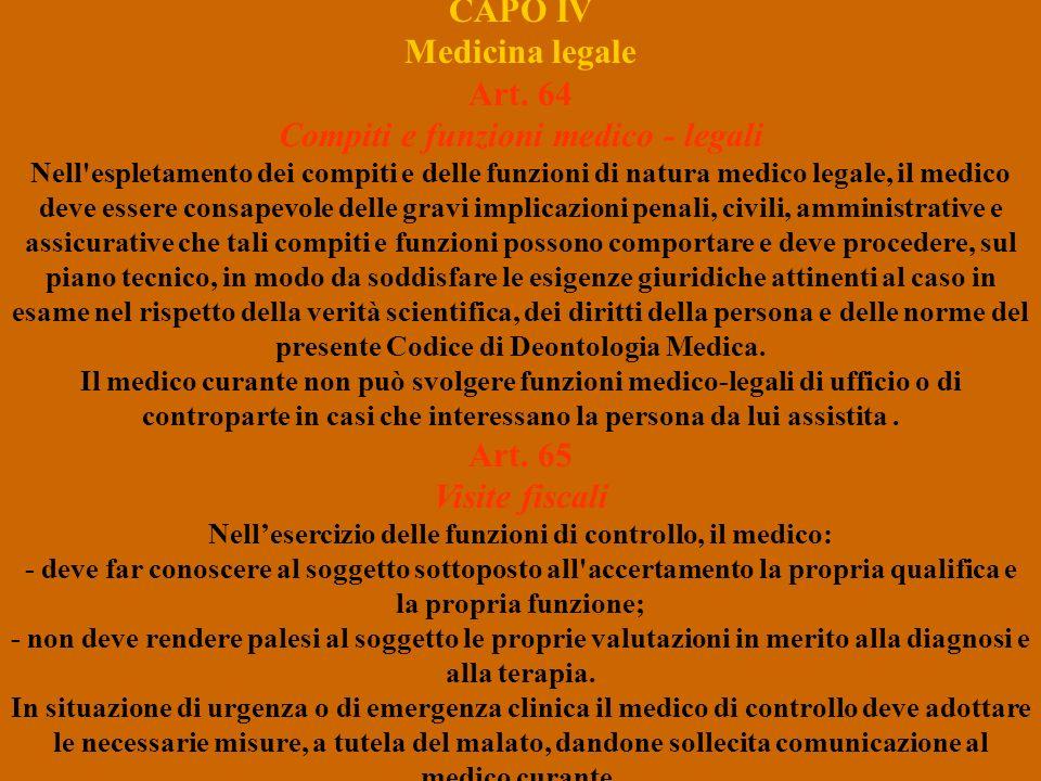 CAPO IV Medicina legale Art. 64 Compiti e funzioni medico - legali Nell'espletamento dei compiti e delle funzioni di natura medico legale, il medico d