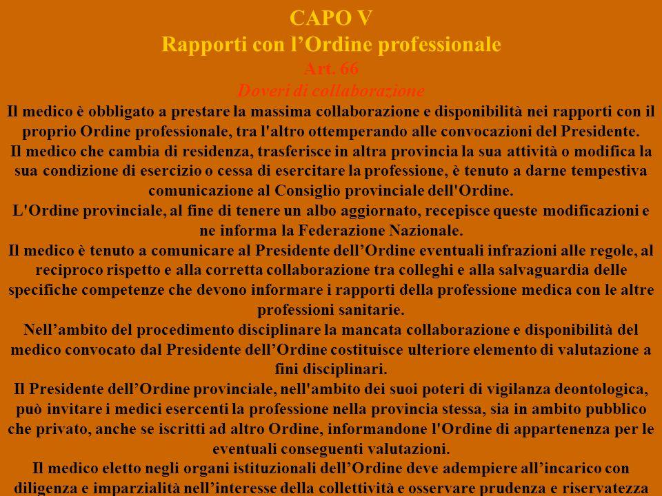 CAPO V Rapporti con lOrdine professionale Art. 66 Doveri di collaborazione Il medico è obbligato a prestare la massima collaborazione e disponibilità