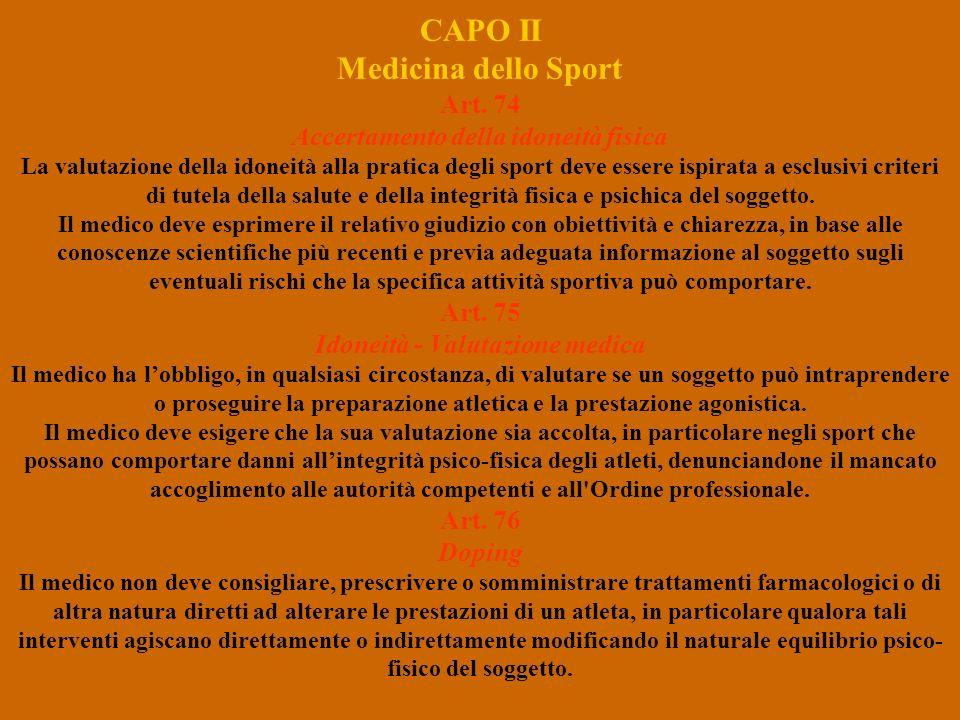 CAPO II Medicina dello Sport Art. 74 Accertamento della idoneità fisica La valutazione della idoneità alla pratica degli sport deve essere ispirata a