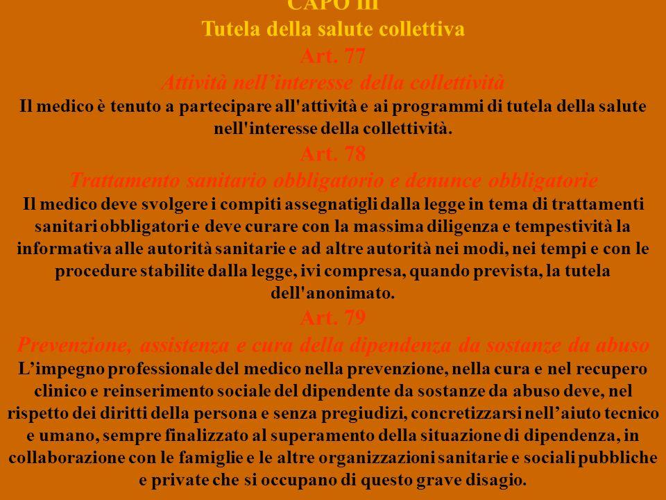 CAPO III Tutela della salute collettiva Art. 77 Attività nellinteresse della collettività Il medico è tenuto a partecipare all'attività e ai programmi