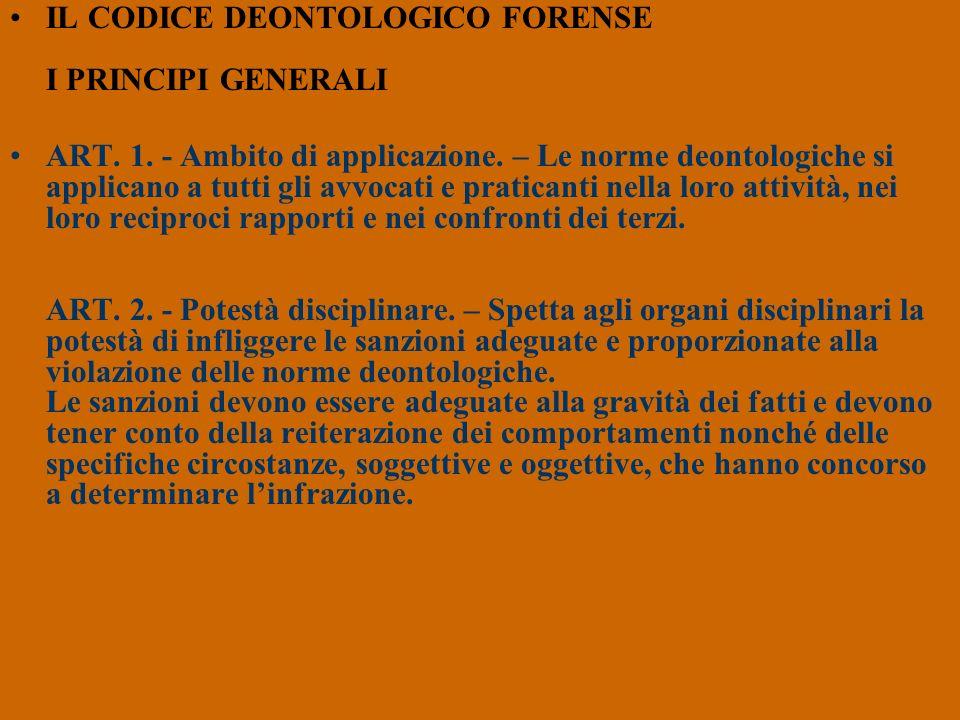 IL CODICE DEONTOLOGICO FORENSE I PRINCIPI GENERALI ART. 1. - Ambito di applicazione. – Le norme deontologiche si applicano a tutti gli avvocati e prat