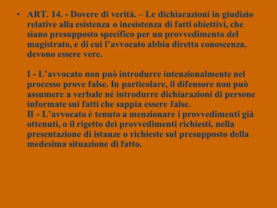 ART. 14. - Dovere di verità. – Le dichiarazioni in giudizio relative alla esistenza o inesistenza di fatti obiettivi, che siano presupposto specifico