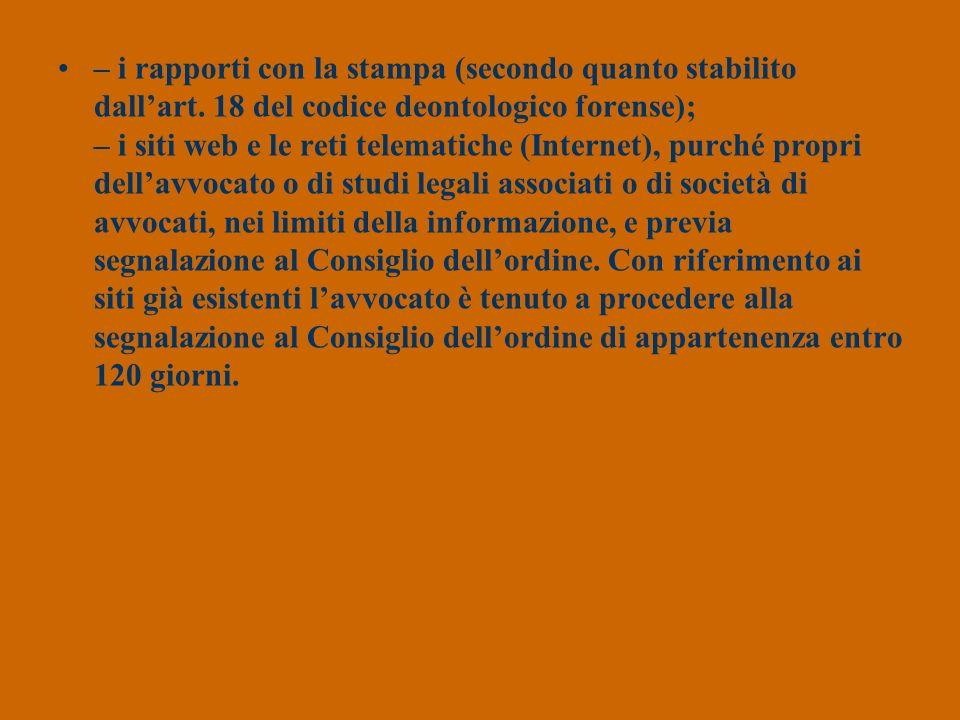 – i rapporti con la stampa (secondo quanto stabilito dallart. 18 del codice deontologico forense); – i siti web e le reti telematiche (Internet), purc