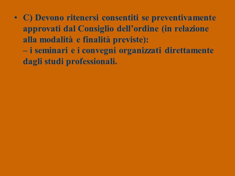 C) Devono ritenersi consentiti se preventivamente approvati dal Consiglio dellordine (in relazione alla modalità e finalità previste): – i seminari e