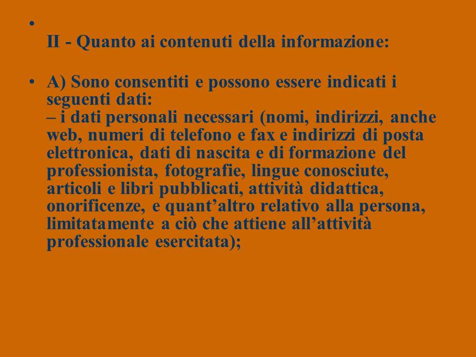 II - Quanto ai contenuti della informazione: A) Sono consentiti e possono essere indicati i seguenti dati: – i dati personali necessari (nomi, indiriz