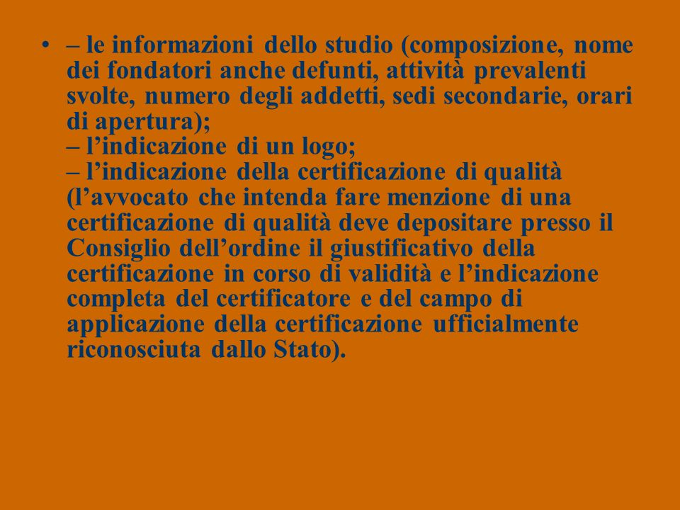 – le informazioni dello studio (composizione, nome dei fondatori anche defunti, attività prevalenti svolte, numero degli addetti, sedi secondarie, ora