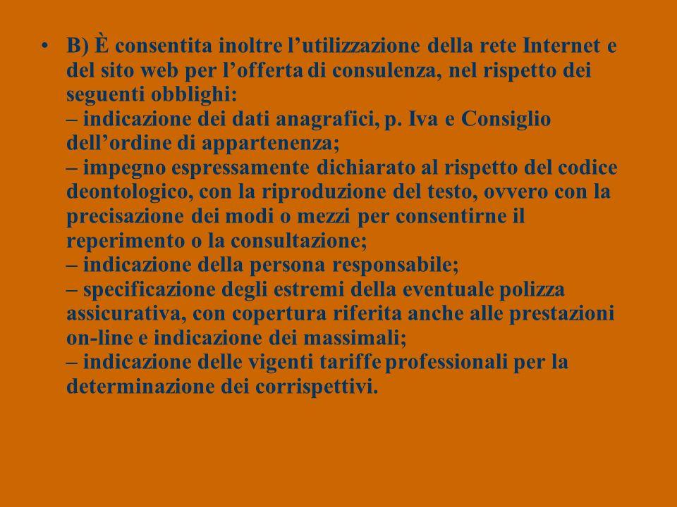 B) È consentita inoltre lutilizzazione della rete Internet e del sito web per lofferta di consulenza, nel rispetto dei seguenti obblighi: – indicazion
