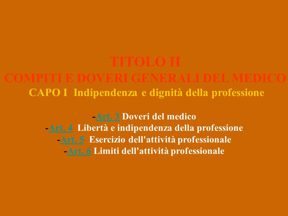 TITOLO II COMPITI E DOVERI GENERALI DEL MEDICO CAPO I Indipendenza e dignità della professione -Art. 3 Doveri del medico -Art. 4 Libertà e indipendenz