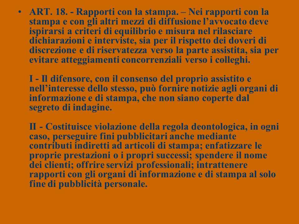 ART. 18. - Rapporti con la stampa. – Nei rapporti con la stampa e con gli altri mezzi di diffusione lavvocato deve ispirarsi a criteri di equilibrio e