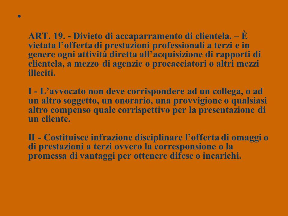 ART. 19. - Divieto di accaparramento di clientela. – È vietata lofferta di prestazioni professionali a terzi e in genere ogni attività diretta allacqu