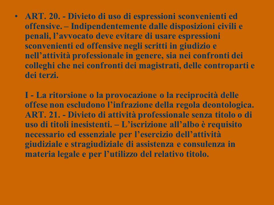 ART. 20. - Divieto di uso di espressioni sconvenienti ed offensive. – Indipendentemente dalle disposizioni civili e penali, lavvocato deve evitare di