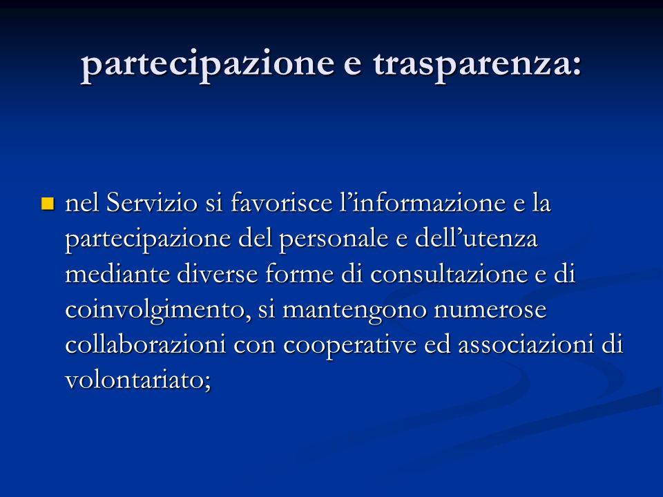 partecipazione e trasparenza: nel Servizio si favorisce linformazione e la partecipazione del personale e dellutenza mediante diverse forme di consult