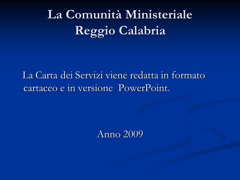 La Comunità Ministeriale Reggio Calabria La Carta dei Servizi viene redatta in formato cartaceo e in versione PowerPoint. La Carta dei Servizi viene r