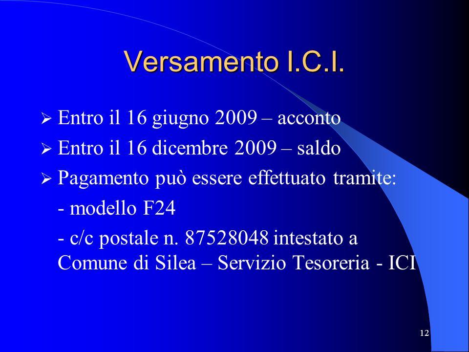 12 Versamento I.C.I. Entro il 16 giugno 2009 – acconto Entro il 16 dicembre 2009 – saldo Pagamento può essere effettuato tramite: - modello F24 - c/c