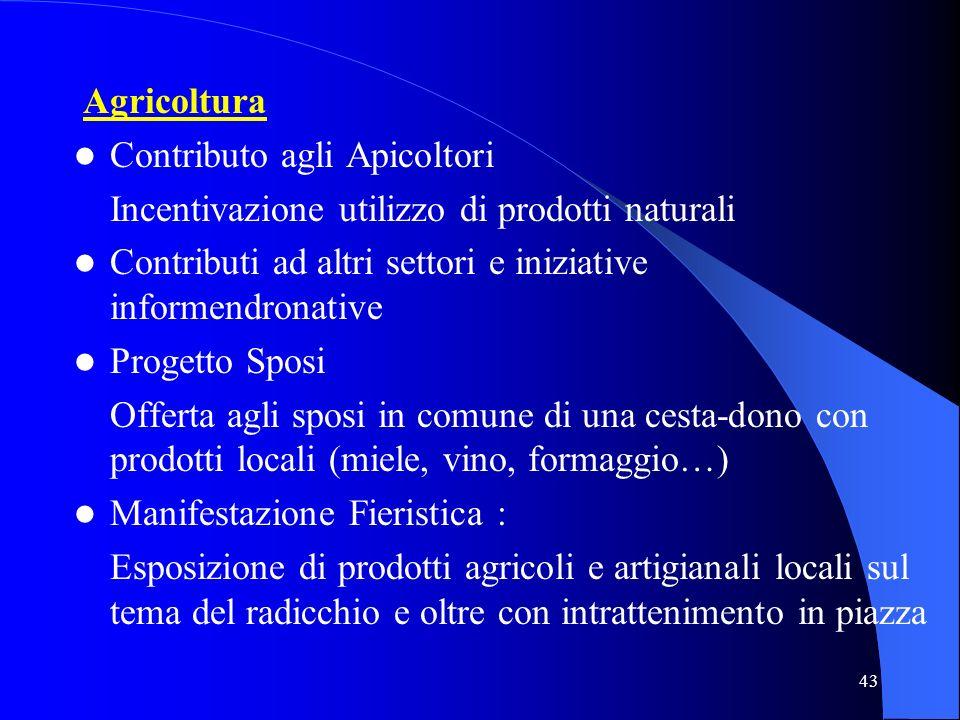 43 Agricoltura Contributo agli Apicoltori Incentivazione utilizzo di prodotti naturali Contributi ad altri settori e iniziative informendronative Prog