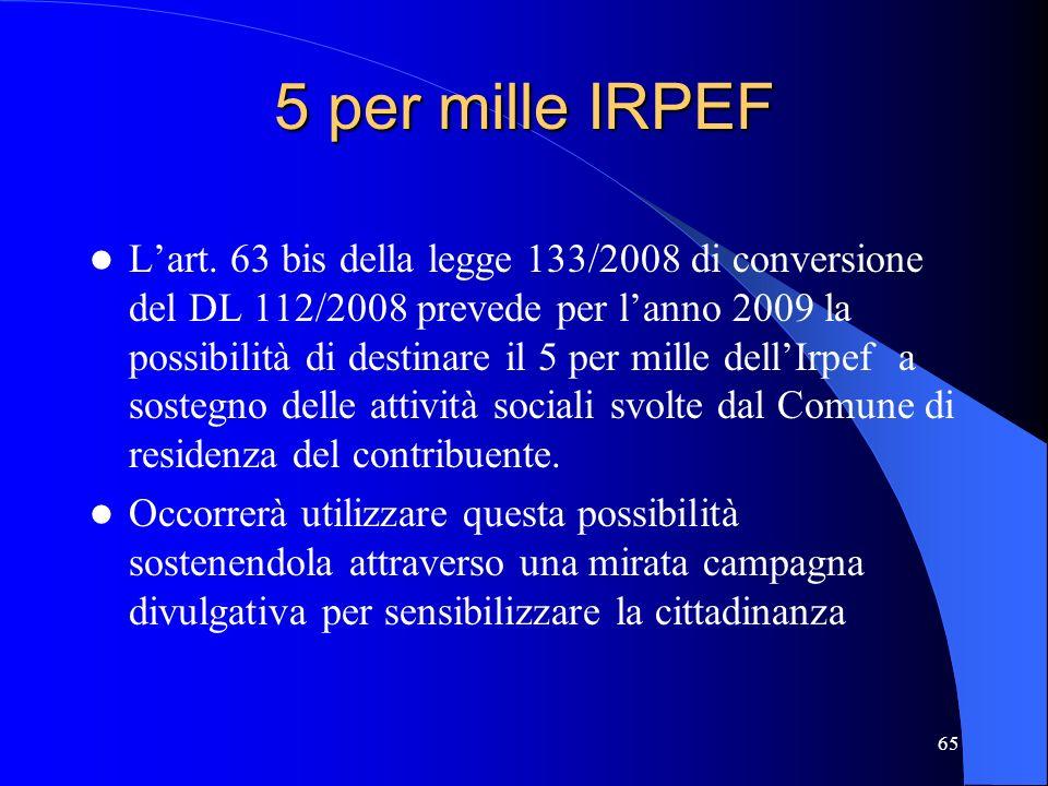 65 5 per mille IRPEF Lart. 63 bis della legge 133/2008 di conversione del DL 112/2008 prevede per lanno 2009 la possibilità di destinare il 5 per mill