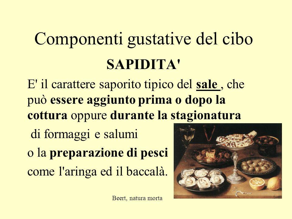 Componenti gustative del cibo SAPIDITA' E' il carattere saporito tipico del sale, che può essere aggiunto prima o dopo la cottura oppure durante la st