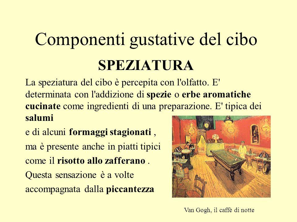 Componenti gustative del cibo SPEZIATURA La speziatura del cibo è percepita con l'olfatto. E' determinata con l'addizione di spezie o erbe aromatiche