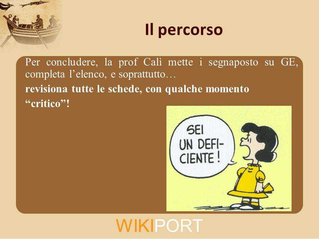 WIKIPORT Il percorso Per concludere, la prof Calì mette i segnaposto su GE, completa lelenco, e soprattutto… revisiona tutte le schede, con qualche momento critico!