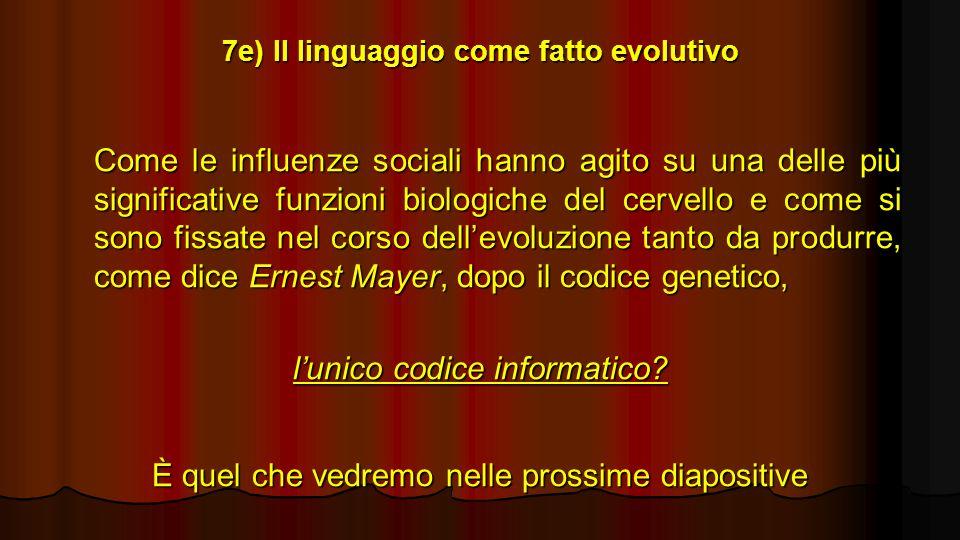 7e) Il linguaggio come fatto evolutivo Come le influenze sociali hanno agito su una delle più significative funzioni biologiche del cervello e come si