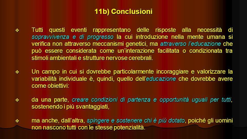 11b) Conclusioni Tutti questi eventi rappresentano delle risposte alla necessità di sopravvivenza e di progresso la cui introduzione nella mente umana