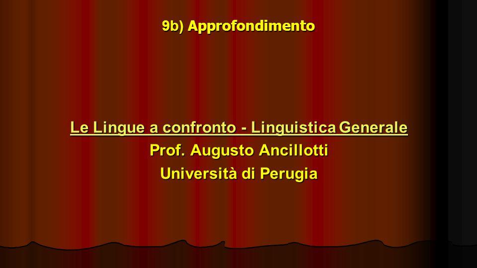 9b) Approfondimento Le Lingue a confronto - Linguistica Generale Le Lingue a confronto - Linguistica Generale Prof. Augusto Ancillotti Università di P