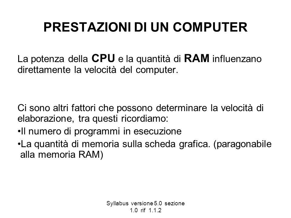 Syllabus versione 5.0 sezione 1.0 rif 1.1.2 PRESTAZIONI DI UN COMPUTER La potenza della CPU e la quantità di RAM influenzano direttamente la velocità