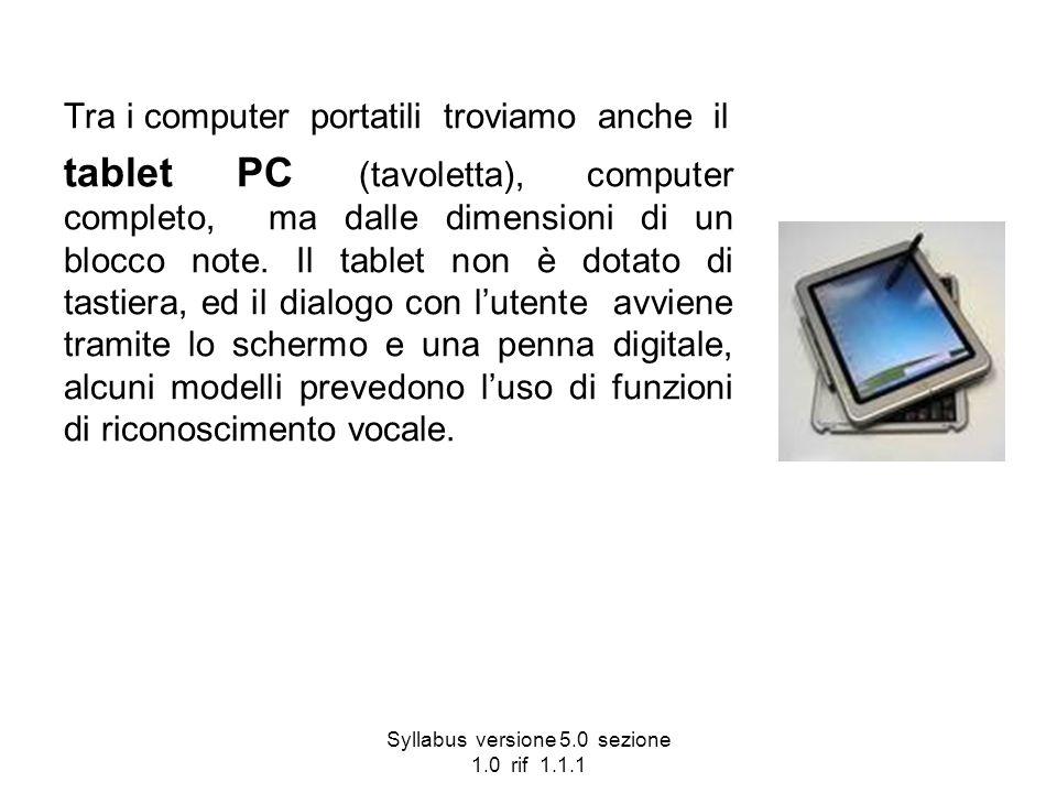 Syllabus versione 5.0 sezione 1.0 rif 1.1.1 Tra i computer portatili troviamo anche il tablet PC (tavoletta), computer completo, ma dalle dimensioni d