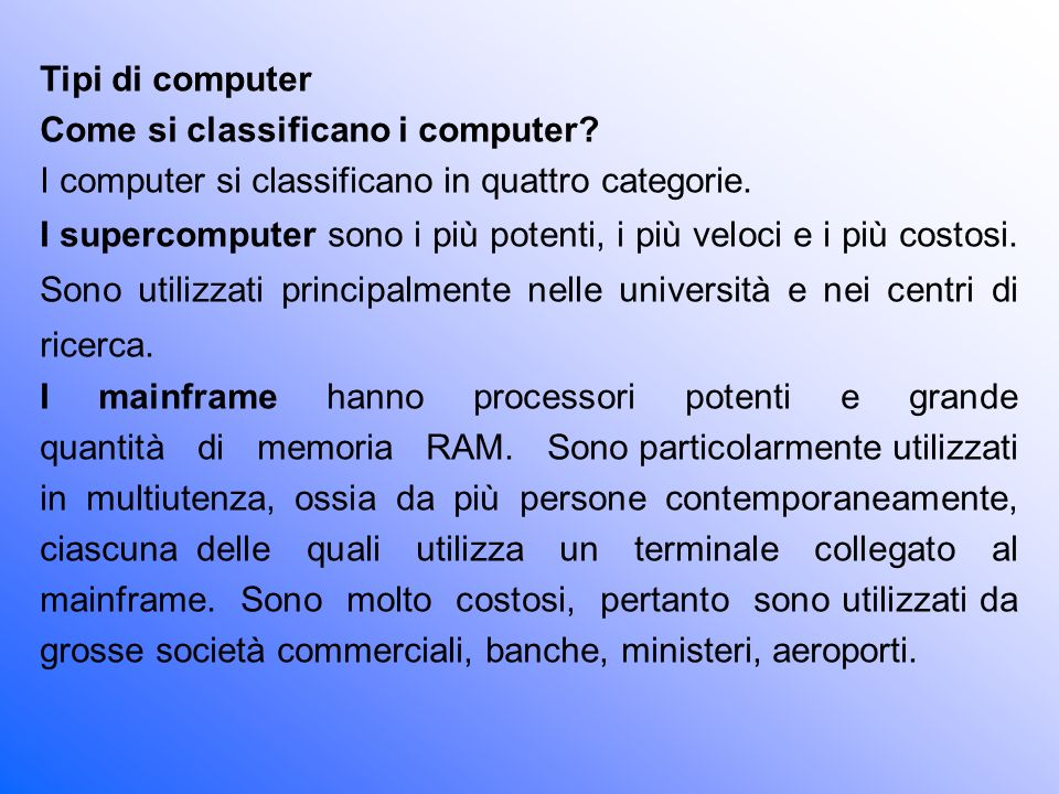 I minicomputer sono elaboratori un po più piccoli ma in grado di gestire grandi quantità di dati in multiutenza.