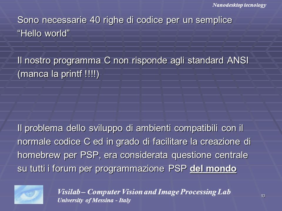 13 Sono necessarie 40 righe di codice per un semplice Hello world Il nostro programma C non risponde agli standard ANSI (manca la printf !!!!) Il prob
