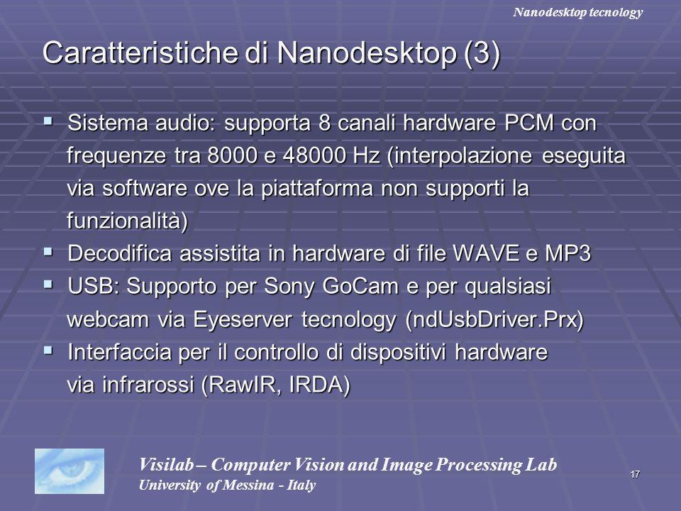 17 Caratteristiche di Nanodesktop (3) Sistema audio: supporta 8 canali hardware PCM con Sistema audio: supporta 8 canali hardware PCM con frequenze tr