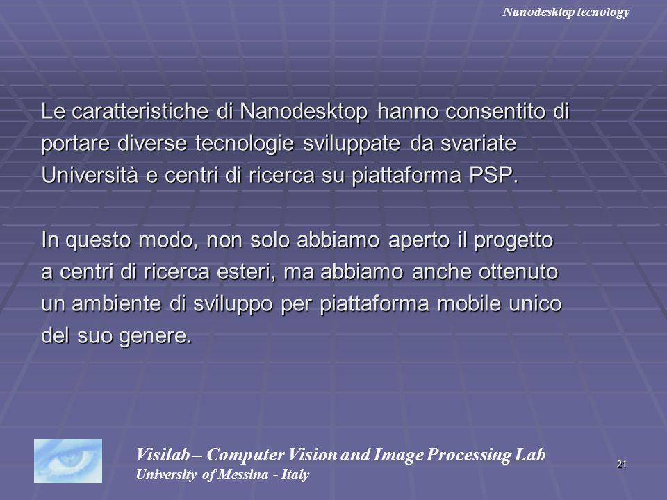 21 Le caratteristiche di Nanodesktop hanno consentito di portare diverse tecnologie sviluppate da svariate Università e centri di ricerca su piattafor